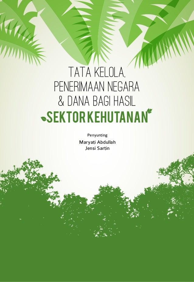 Tata Kelola, Penerimaan Negara & Dana Bagi Hasil Sektor Kehutanan a Penyunting Maryati Abdullah Jensi Sartin