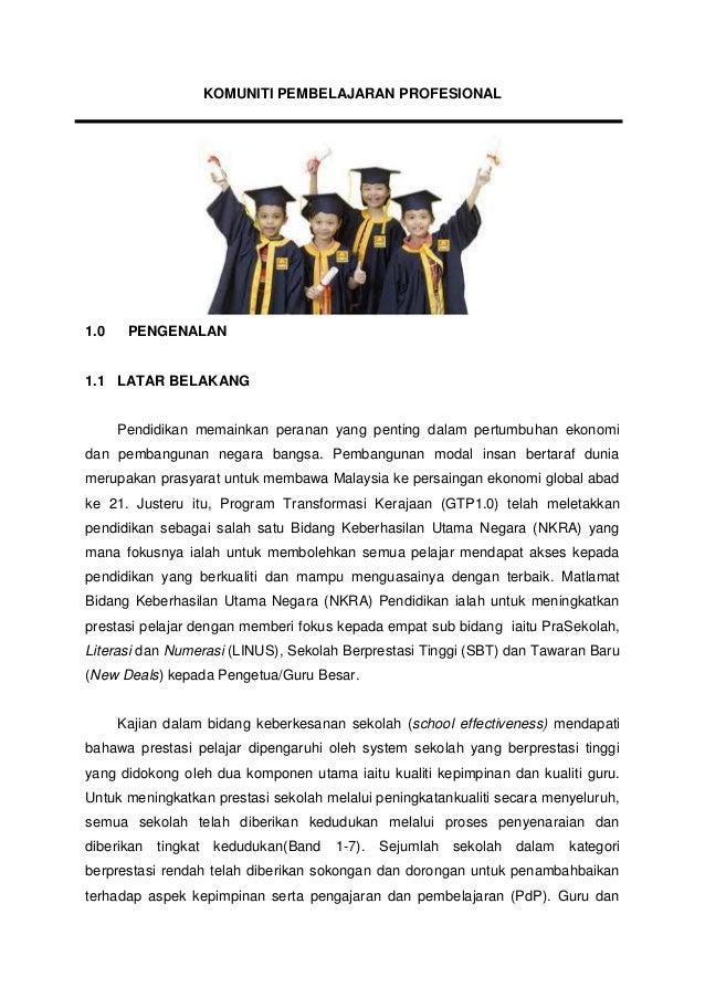KOMUNITI PEMBELAJARAN PROFESIONAL 1.0 PENGENALAN 1.1 LATAR BELAKANG Pendidikan memainkan peranan yang penting dalam pertum...