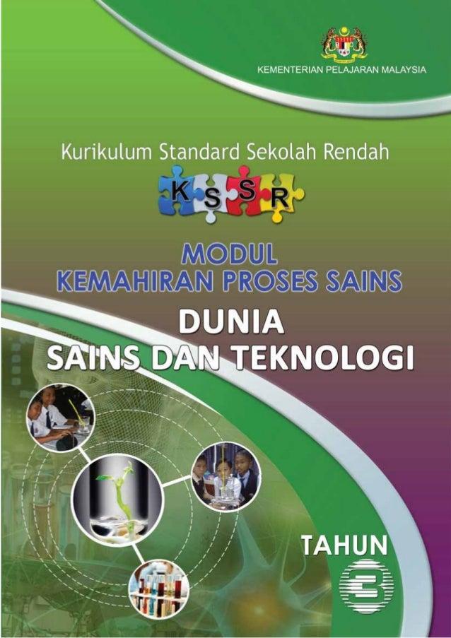 KEMENTERIAN PELAJARAN MALAYSIA Kurikulum Standard Sekolah Rendah MODUL KEMAHIRAN PROSES SAINS DUNIA SAINS DAN TEKNOLOGI TA...