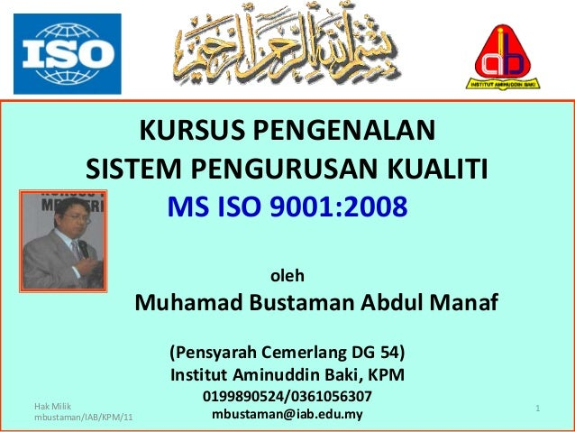 1KURSUS PENGENALANSISTEM PENGURUSAN KUALITIMS ISO 9001:2008olehMuhamad Bustaman Abdul Manaf(Pensyarah Cemerlang DG 54)Inst...