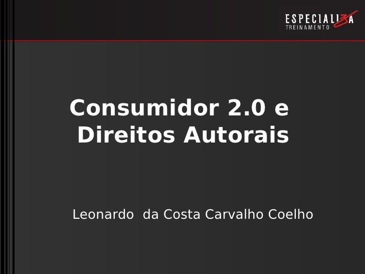 Consumidor 2.0 e Direitos Autorais   Leonardo da Costa Carvalho Coelho