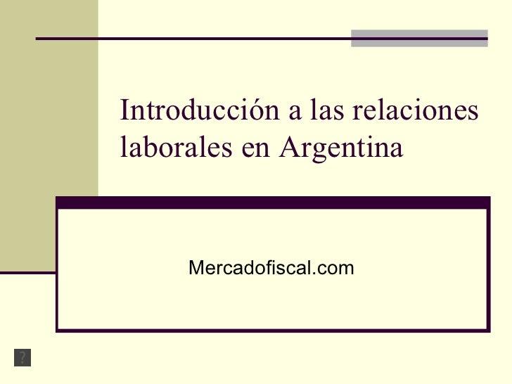 Introducción a las relaciones laborales en Argentina Mercadofiscal.com
