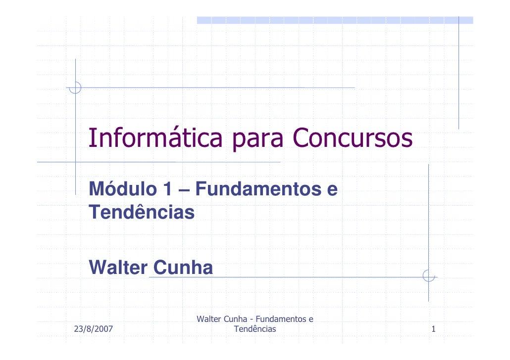 Informática para Concursos    Módulo 1 – Fundamentos e    Tendências     Walter Cunha               Walter Cunha - Fundame...