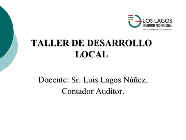 TALLER DE DESARROLLOTALLER DE DESARROLLO LOCALLOCAL Docente: Sr. Luis Lagos Núñez.Docente: Sr. Luis Lagos Núñez. Contador ...