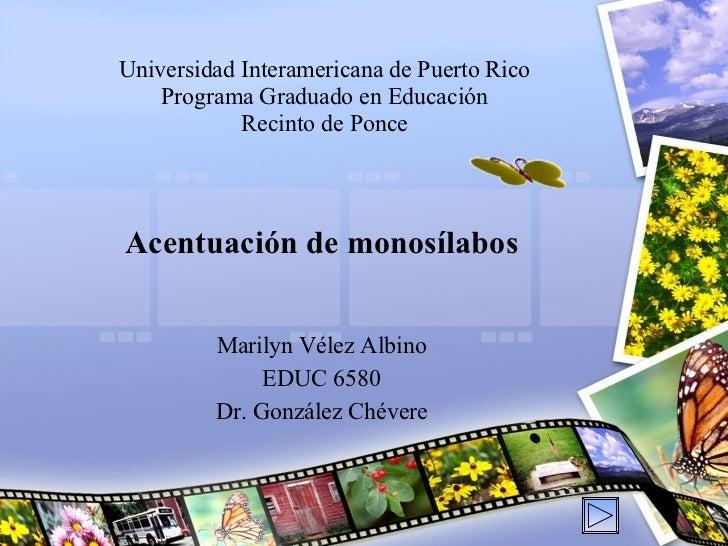 Universidad Interamericana de Puerto Rico Programa Graduado en Educación Recinto de Ponce Acentuación de monosílabos Maril...