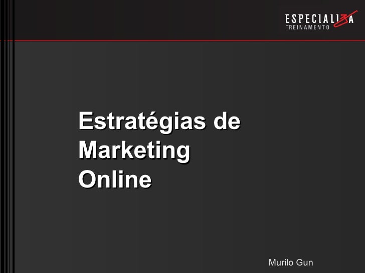 Estratégias de Marketing Online                    Murilo Gun