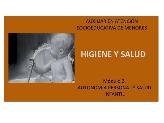 AUXILIAR EN ATENCIÓN SOCIOEDUCATIVA DE MENORES  HIGIENE Y SALUD Módulo 3. AUTONOMÍA PERSONAL Y SALUD INFANTIL