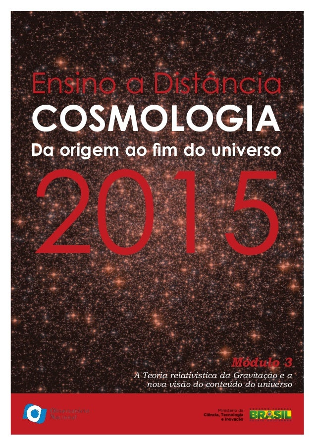 Ensino a Distância cosmologia Da origem ao fim do universo 2015 Módulo 3 A Teoria relativistica da Gravitação e a nova vis...