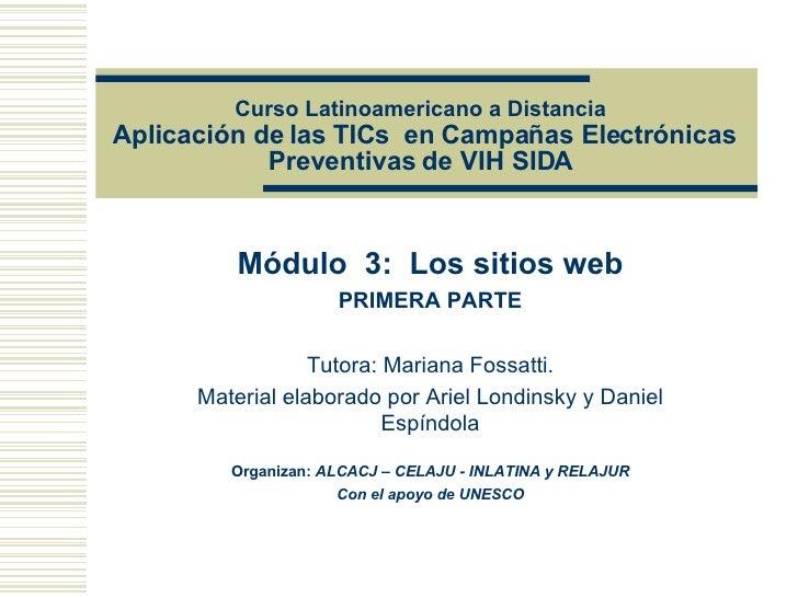 Curso Latinoamericano a Distancia   Aplicación de las TICs en Campañas Electrónicas Preventivas de VIH SIDA  Módulo  3: ...