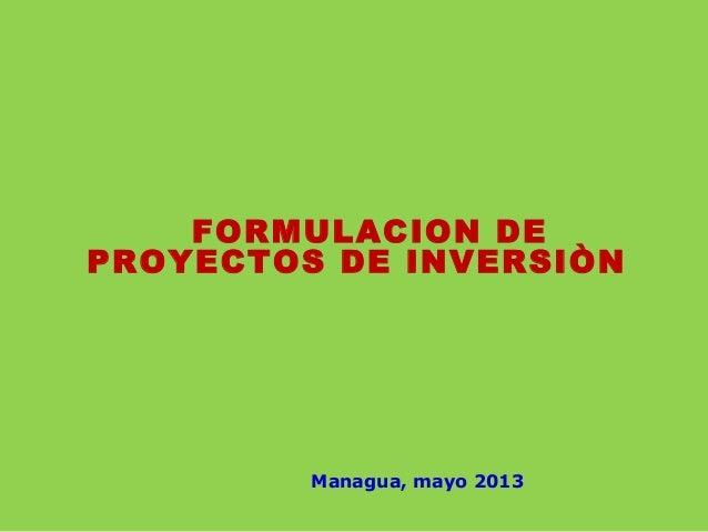 FORMULACION DE PROYECTOS DE INVERSIÒN Managua, mayo 2013