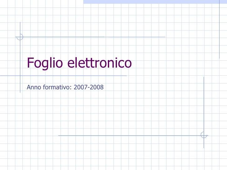 Foglio elettronico Anno formativo: 2007-2008