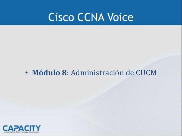 Cisco CCNA Voice • Módulo 8: Administración de CUCM