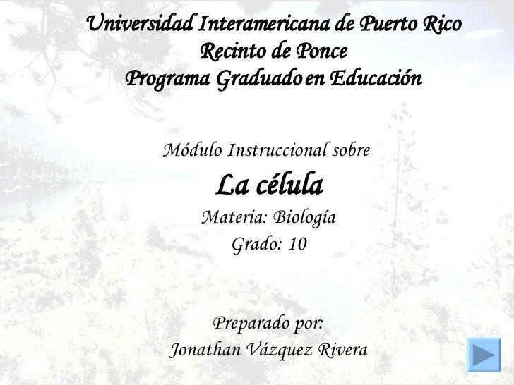 Universidad Interamericana de Puerto Rico Recinto de Ponce Programa Graduado en Educación Módulo Instruccional sobre  La c...