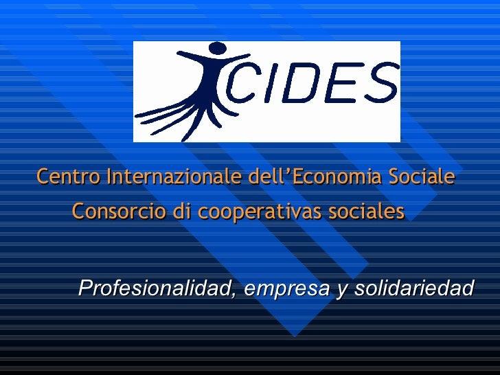 Centro Internazionale dell'Economia Sociale Consorcio di cooperativas sociales   Profesionalidad, empresa y solidariedad