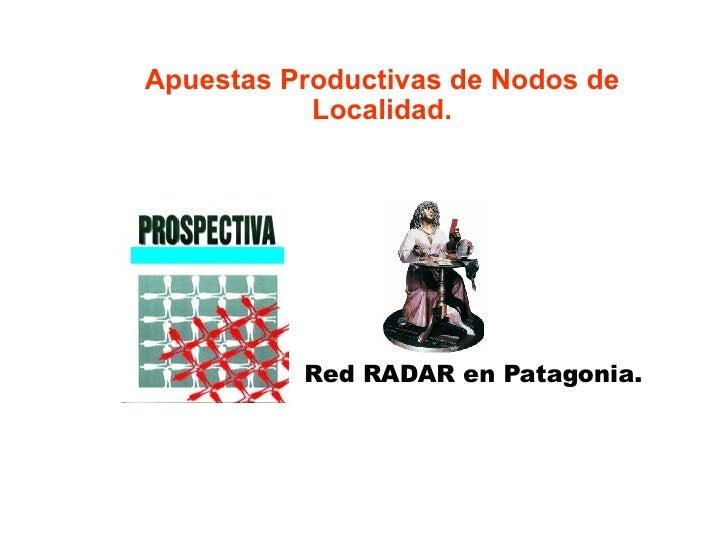 Red RADAR en Patagonia. Apuestas Productivas de Nodos de Localidad.