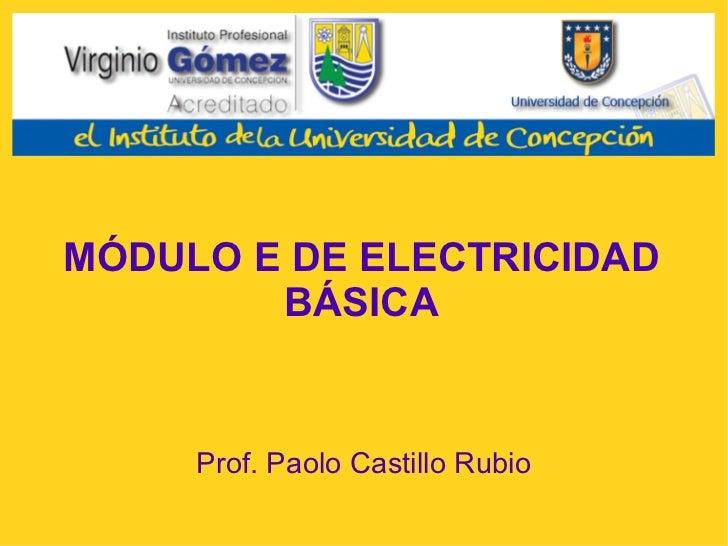 MÓDULO E DE ELECTRICIDAD BÁSICA Prof. Paolo Castillo Rubio