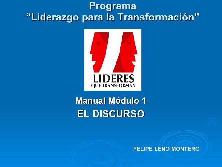 """Programa """"Liderazgo para la Transformación"""" Manual Módulo 1 EL DISCURSO FELIPE LENO MONTERO"""