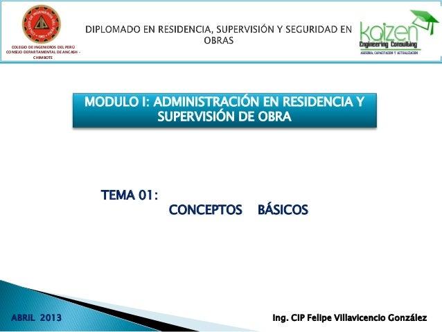 COLEGIO DE INGENIEROS DEL PERÚ CONSEJO DEPARTAMENTAL DE ANCASH - CHIMBOTE MODULO I: ADMINISTRACIÓN EN RESIDENCIA Y SUPERVI...