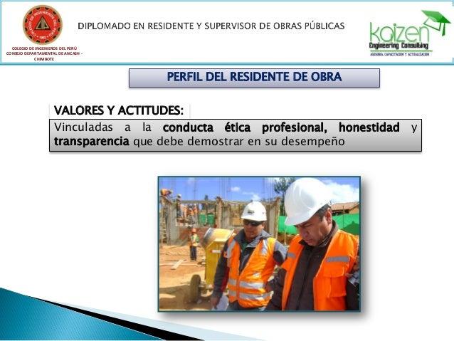 COLEGIO DE INGENIEROS DEL PERÚ CONSEJO DEPARTAMENTAL DE ANCASH - CHIMBOTE VALORES Y ACTITUDES: Vinculadas a la conducta ét...
