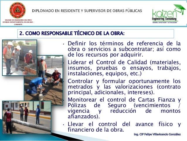 Ing. CIP Felipe Villavicencio González 2. COMO RESPONSABLE TÉCNICO DE LA OBRA: • Definir los términos de referencia de la ...