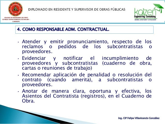 COLEGIO DE INGENIEROS DEL PERÚ CONSEJO DEPARTAMENTAL DE ANCASH - CHIMBOTE 4. COMO RESPONSABLE ADM. CONTRACTUAL. • Atender ...
