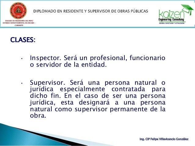 COLEGIO DE INGENIEROS DEL PERÚ CONSEJO DEPARTAMENTAL DE ANCASH - CHIMBOTE CLASES: • Inspector. Será un profesional, funcio...