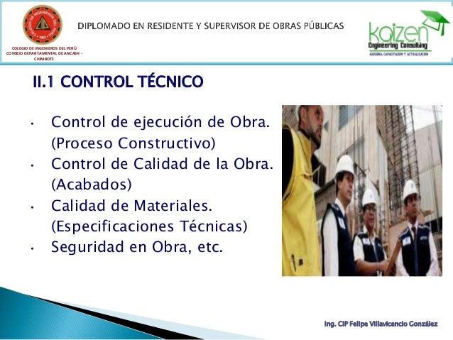 COLEGIO DE INGENIEROS DEL PERÚ CONSEJO DEPARTAMENTAL DE ANCASH - CHIMBOTE II.1 CONTROL TÉCNICO • Control de ejecución de O...