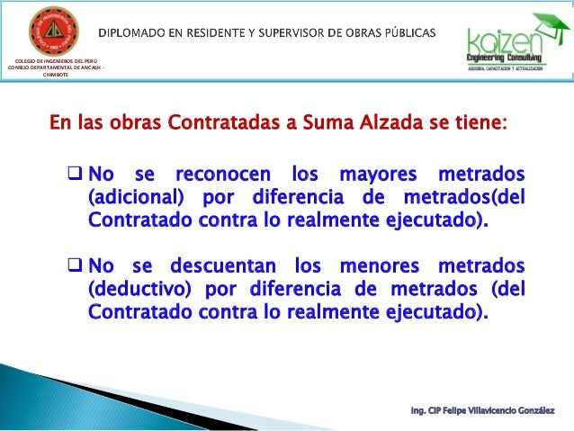 En las obras Contratadas a Suma Alzada se tiene:  No se reconocen los mayores metrados (adicional) por diferencia de metr...