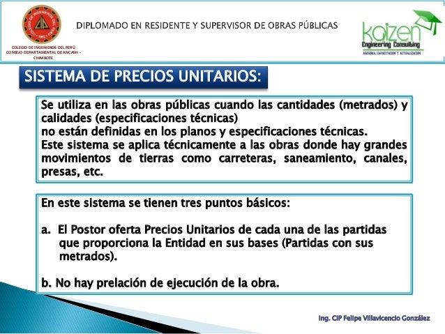 SISTEMA DE PRECIOS UNITARIOS: Se utiliza en las obras públicas cuando las cantidades (metrados) y calidades (especificacio...