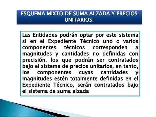 Las Entidades podrán optar por este sistema si en el Expediente Técnico uno o varios componentes técnicos corresponden a m...