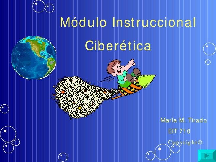 Módulo Inst ruccional   Ciberét ica                 María M. Tirado                   EIT 710                   Cop yr ig ...
