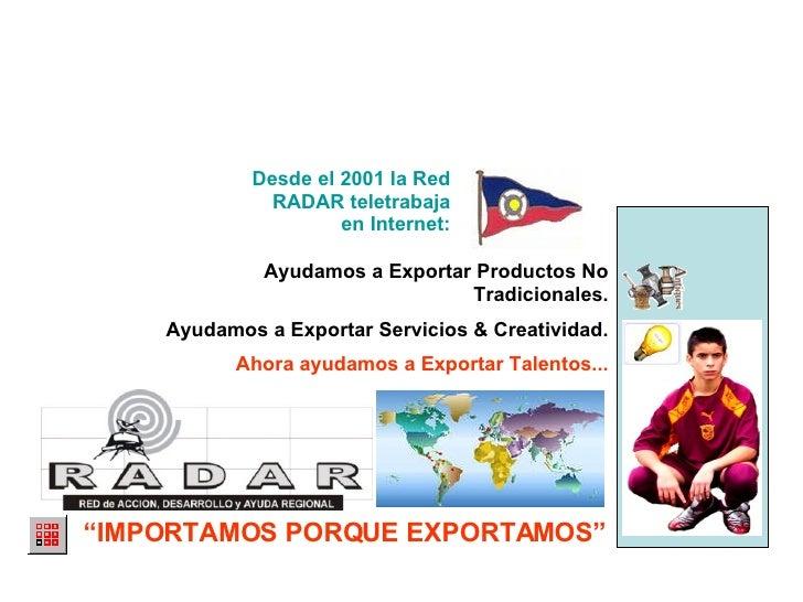Ayudamos a Exportar Productos No Tradicionales. Ayudamos a Exportar Servicios & Creatividad. Ahora ayudamos a Exportar Tal...