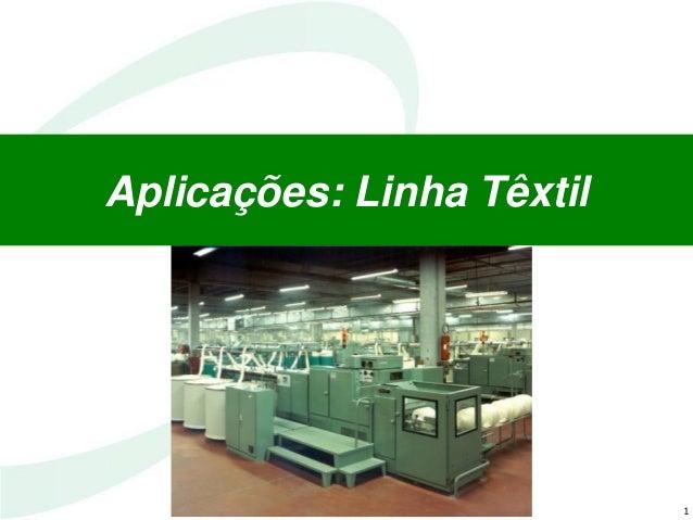 1 Aplicações: Linha Têxtil