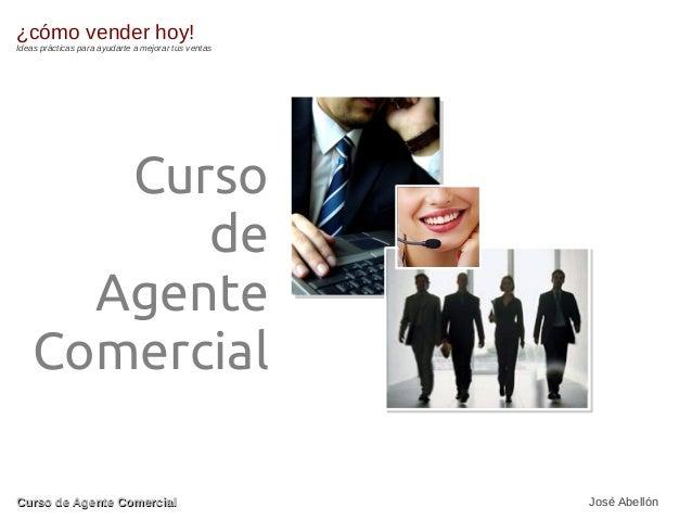 ¿cómo vender hoy!  Ideas prácticas para ayudarte a mejorar tus ventas  Curso de Agente Comercial Curso de Agente Comercial...