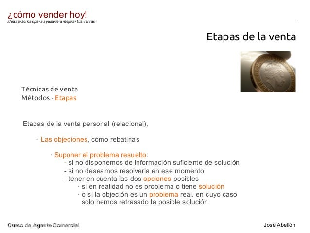 Etapas de la venta Etapas de la venta personal (relacional), - Las objeciones, cómo rebatirlas · Suponer el problema resue...