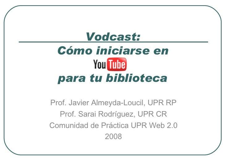 Vodcast: Cómo iniciarse en   para tu biblioteca Prof. Javier Almeyda-Loucil, UPR RP Prof. Sarai Rodríguez, UPR CR Comunida...