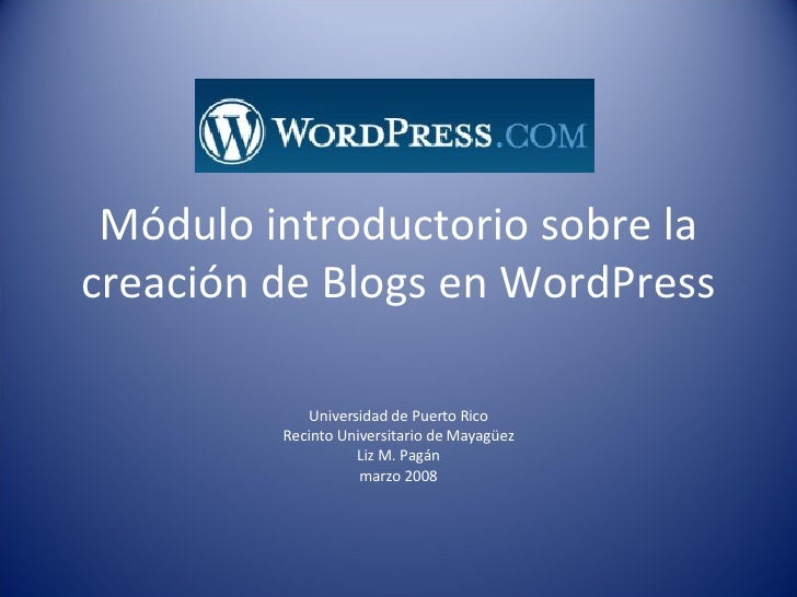 Módulo introductorio sobre la creación de Blogs en WordPress Universidad de Puerto Rico Recinto Universitario de Mayagüez ...