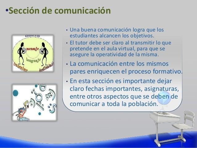 • Una buena comunicación logra que los estudiantes alcancen los objetivos. • El tutor debe ser claro al transmitir lo que ...