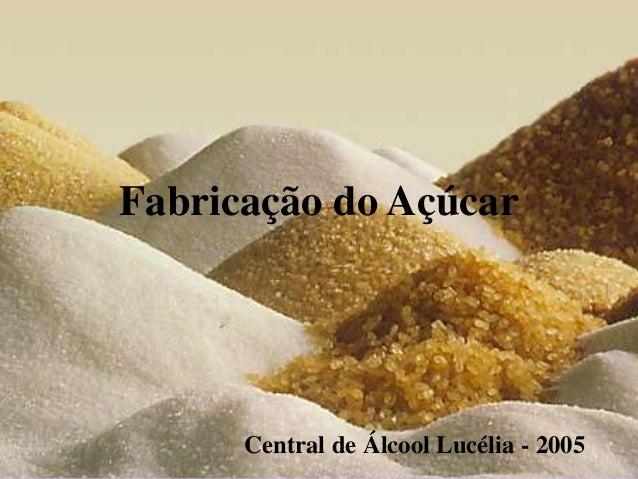 Fabricação do Açúcar Central de Álcool Lucélia - 2005