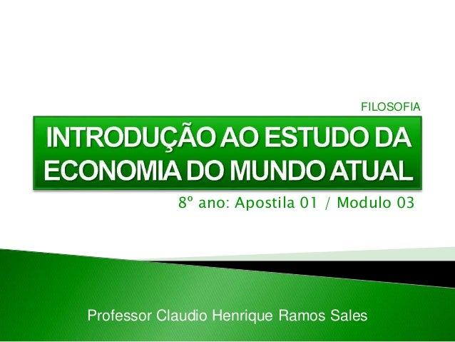 8º ano: Apostila 01 / Modulo 03 Professor Claudio Henrique Ramos Sales FILOSOFIA