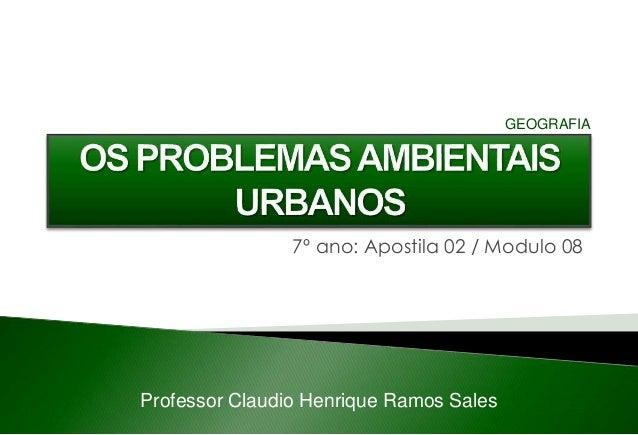 7º ano: Apostila 02 / Modulo 08 Professor Claudio Henrique Ramos Sales GEOGRAFIA
