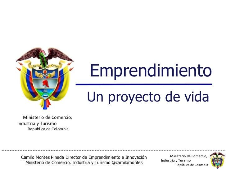 Emprendimiento Un proyecto de vida Ministerio de Comercio,  Industria y Turismo  República de Colombia