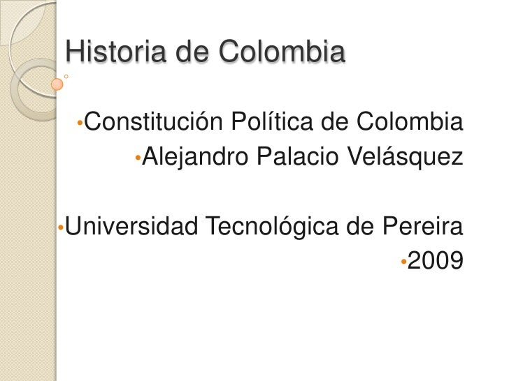Historia de Colombia<br /><ul><li>Constitución Política de Colombia