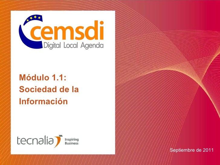 Módulo 1.1:  Sociedad de la Información <ul><li>Septiembre de 2011 </li></ul>