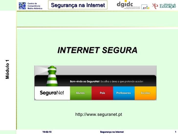 INTERNET SEGURA 19-02-10 Segurança na Internet http://www.seguranet.pt Módulo 1