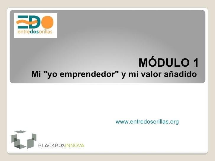 """MÓDULO 1 Mi """"yo emprendedor"""" y mi valor añadido  www.entredosorillas.org"""