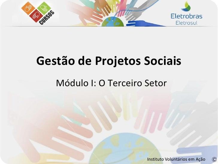 Gestão de Projetos Sociais   Módulo I: O Terceiro Setor                        Instituto Voluntários em Ação