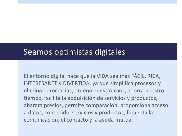Seamos optimistas digitalesEl entorno digital hace que la VIDA sea más FÁCIL, RICA,INTERESANTE y DIVERTIDA, ya que simplif...