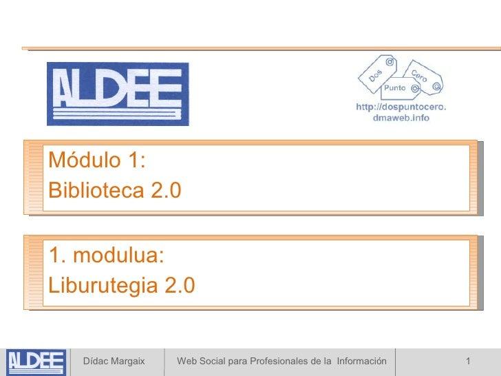 Módulo 1: Biblioteca 2.0 1. modulua: Liburutegia 2.0
