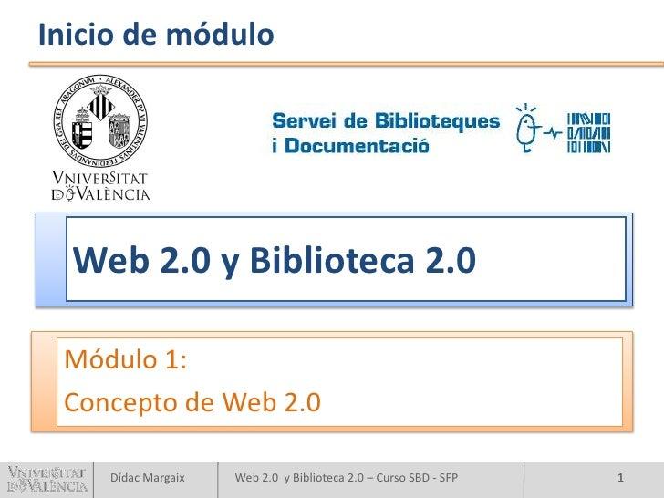 Inicio de módulo       Web 2.0 y Biblioteca 2.0   Módulo 1:  Concepto de Web 2.0      Dídac Margaix   Web 2.0 y Biblioteca...